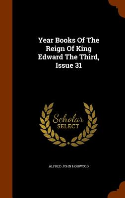 Year Books of the Reign of King Edward the Third, Issue 31 - Horwood, Alfred John