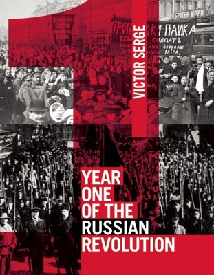Year One of the Russian Revolution - Serge, Victor, and Sedgwick, Peter (Translated by)