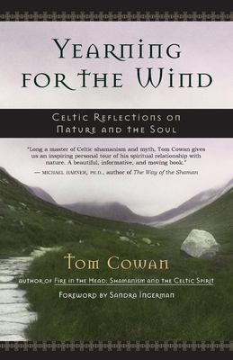 Yearning for the Wind: Celtic Reflections on Nature and the Soul - Cowan, Tom, and Ingerman, Sandra (Foreword by)