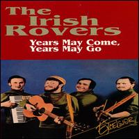 Years May Come, Years May Go - The Irish Rovers