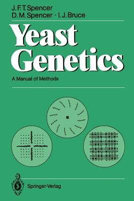 Yeast Genetics: A Manual of Methods - Spencer, John F T, and Spencer, Dorothy M, and Bruce, I J