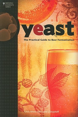 Yeast: The Practical Guide to Beer Fermentation - White, Chris, and Zainasheff, Jamil