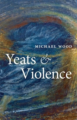 Yeats and Violence - Wood, Michael