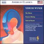 Yehudi Wyner: The Mirror; Passover Offering; Tants un Maysele