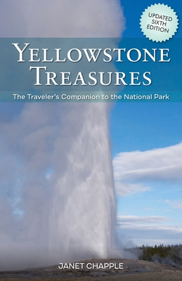 Yellowstone Treasures: The Traveler's Companion to the National Park - Chapple, Janet