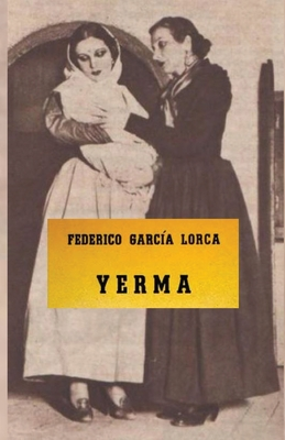 Yerma - García Lorca, Federico, and Phillips-Miles, Kathryn (Translated by), and Deefholts, Simon (Translated by)