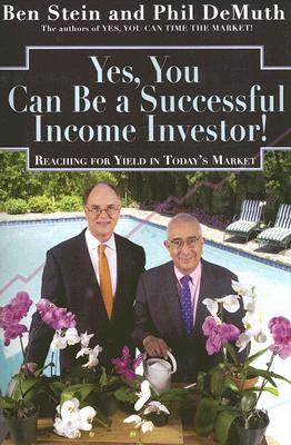 Yes, You Can Be a Successful, Income Investor: Reaching for Yield in Today's Market - Stein, Ben, and Demuth, Phil