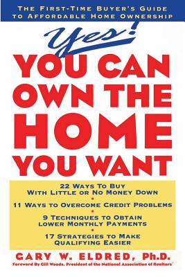 Yes! You Can Own the Home You Want - Eldred, Gary W