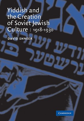 Yiddish and the Creation of Soviet Jewish Culture: 1918-1930 - Shneer, David, Professor
