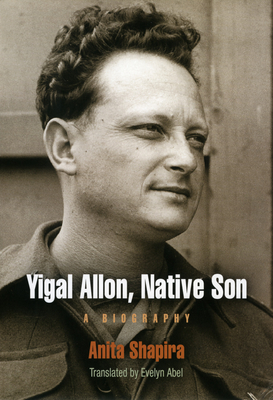 Yigal Allon, Native Son: A Biography - Shapira, Anita