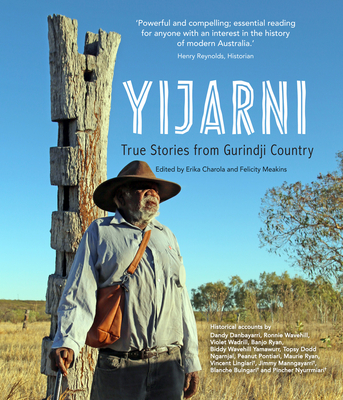 Yijarni: True stories from Gurindji Country - Charola, Erika (Editor), and Meakins, Felicity (Editor)