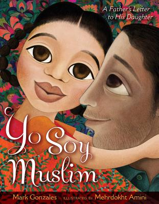 Yo Soy Muslim: A Father's Letter to His Daughter - Gonzales, Mark