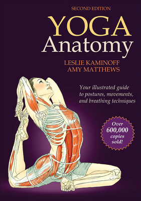 Yoga Anatomy - Kaminoff, Leslie, and Matthews, Amy