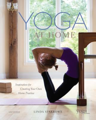 Yoga at Home: Inspiration for Creating Your Own Home Practice - Sparrowe, Linda, and Yoga Journal (Contributions by)