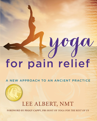 Yoga for Pain Relief: A New Approach to an Ancient Practice - Albert, Lee
