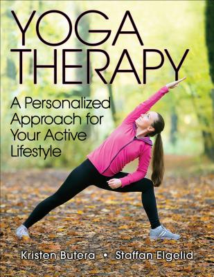 Yoga Therapy: A Personalized Approach for Your Active Lifestyle - Butera, Kristen, and Elgelid, Staffan