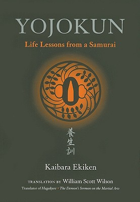 Yojokun: Life Lessons from a Samurai - Ekiken, Kaibara, and Wilson, William Scott (Translated by)