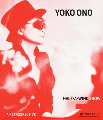 Yoko Ono: Half a Wind Show--A Retrospective - Pfeiffer, Ingrid (Editor)
