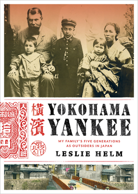 Yokohama Yankee: My Family's Five Generations as Outsiders in Japan - Helm, Leslie D.