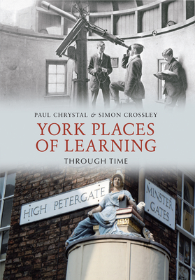 York Places of Learning Through Time - Chrystal, Paul, and Crossley, Simon