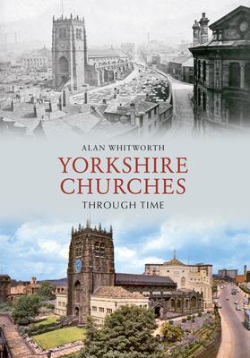 Yorkshire Churches Through Time - Whitworth, Alan