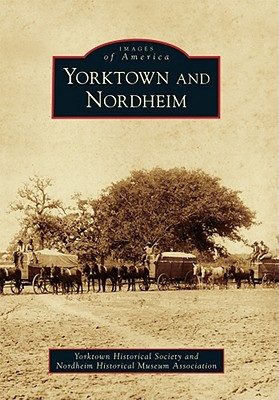 Yorktown and Nordheim - Nordheim Historical Museum Association