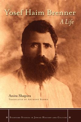 Yosef Haim Brenner: A Life - Shapira, Anita