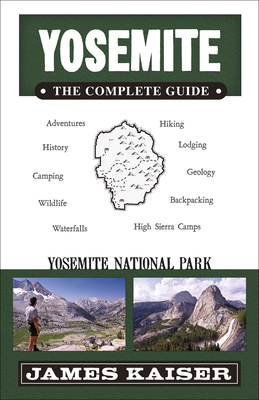 Yosemite: The Complete Guide: Yosemite National Park - Kaiser, James (Photographer)