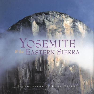 Yosemite & the Eastern Sierra - Beren, Peter (Editor), and Crabbe, Gary (Photographer), and Wakabayashi, Gregory (Designer)