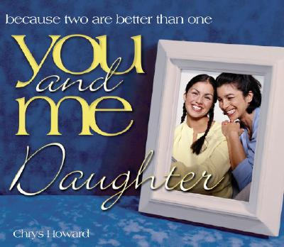 You and Me, Daughter: Because Two Are Better Than One - Howard, Chrys, and Howard Publishing (Creator)
