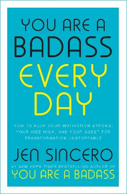 You Are a Badass Every Day: How to Keep Your Motivation Strong, Your Vibe High, and Your Quest for Transformation Unstoppable: The little gift book that will change your life! - Sincero, Jen