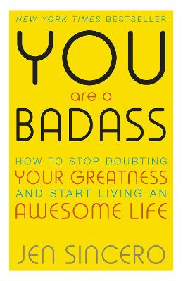 You Are a Badass: How to Stop Doubting Your Greatness and Start Living an Awesome Life - Sincero, Jen