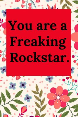 You Are a Freaking Rockstar.: Blank Lined Journal Coworker Notebook (Gag Gift for Your Not So Bright Friends and Coworkers) - Journal, Everyday