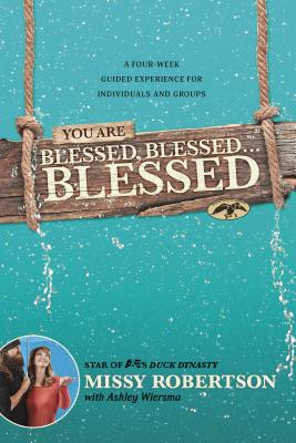 You Are Blessed, Blessed . . . Blessed: A Four-Week Guided Experience for Individuals and Groups - Robertson, Missy, and Wiersma, Ashley