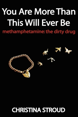 You Are More Than This Will Ever Be: Methamphetamine: The Dirty Drug - Stroud, Christina