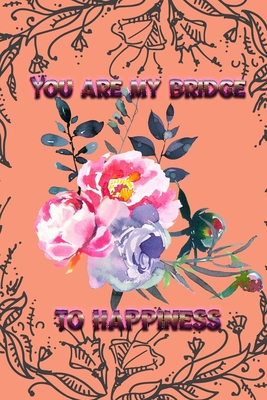 You are my bridge to happiness: Love and Valentine Journal for All - Jasmine, J a