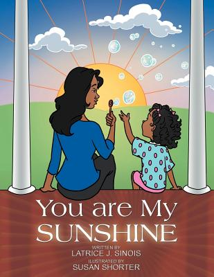 You Are My Sunshine - Sinois, Latrice J