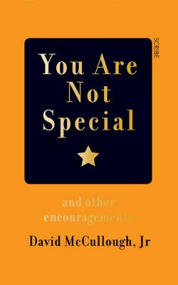 You Are Not Special: and other encouragements - McCullough, David, Jr.