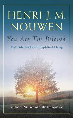 You are the Beloved: Daily Meditations for Spiritual Living - Nouwen, Henri J. M.