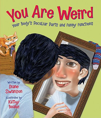 You Are Weird: Your Body's Peculiar Parts and Funny Functions - Swanson, Diane