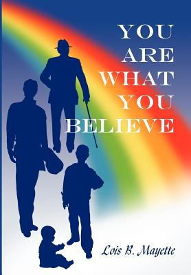 You Are What You Believe - Mayette, Lois B