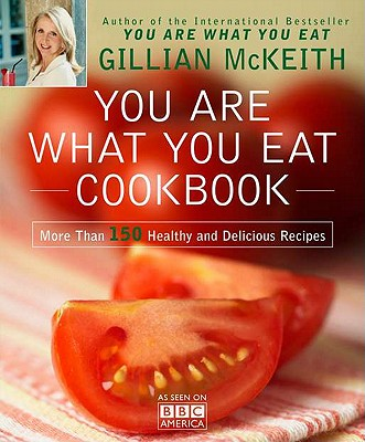 You Are What You Eat Cookbook: More Than 150 Healthy and Delicious Recipes - McKeith, Gillian, Dr., Ph.D.