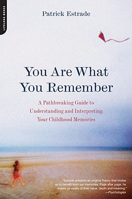 You Are What You Remember: A Pathbreaking Guide to Understanding and Interpreting Your Childhood Memories - Estrade, Patrick