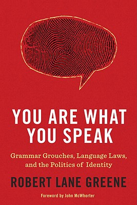 You Are What You Speak: Grammar Grouches, Language Laws, and the Politics of Identity - Greene, Robert Lane, and McWhorter, John (Foreword by)
