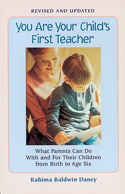 You Are Your Child's First Teacher: What Parents Can Do with and for Their Children from Birth to Age Six - Dancy, Rahima Baldwin, and Baldwin Dancy, Rahima