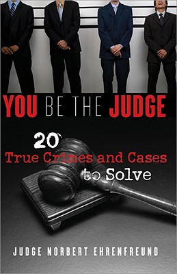 You Be the Judge: 20 True Crimes and Cases to Solve - Ehrenfreund, Norbert