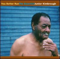You Better Run: The Essential Junior Kimbrough - Junior Kimbrough