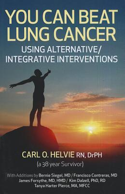 You Can Beat Lung Cancer: Using Alternative/Integrative Interventions - Helvie, Carl O, Dr.