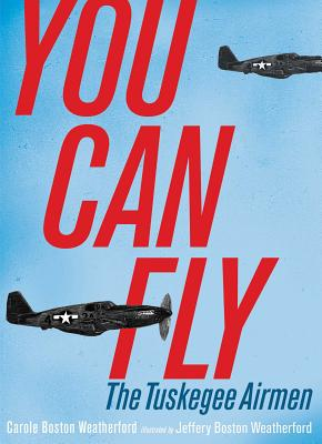 You Can Fly: The Tuskegee Airmen - Weatherford, Carole Boston