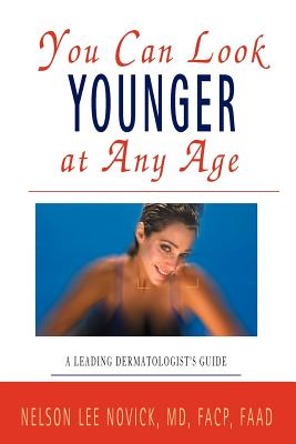 You Can Look Younger at Any Age: A Leading Dermatologist's Guide - Novick, Nelson L